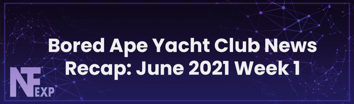 Bored Ape Yacht Club News Recap: June 2021 Week 1