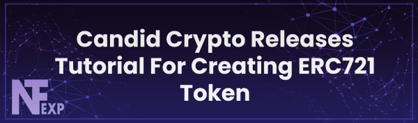 Candid Crypto Releases Tutorial For Creating ERC721 Token