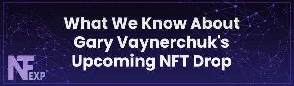 What We Know About Gary Vaynerchuk's Upcoming NFT Drop