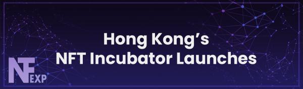 Hong Kong's NFT Incubator Launches