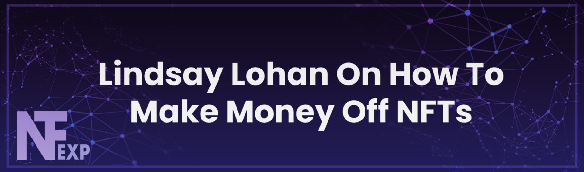 Lindsay Lohan On How To Make Money Off NFTs