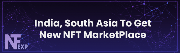 India, South Asia To Get New NFT MarketPlace