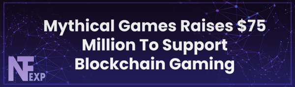 Mythical Games Raises $75 Million To Support Blockchain Gaming