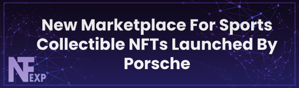 New Marketplace For Sports Collectible NFTs Launched By Porsche