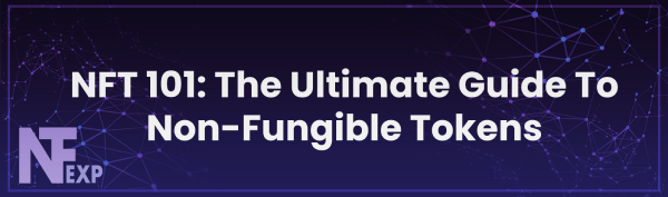 NFT 101: The Ultimate Guide To Non-Fungible Tokens