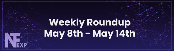 NFT news highlights from the week of May 8th - May 14th