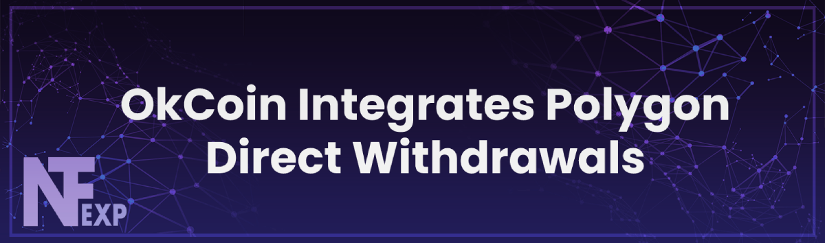 OkCoin Integrates Polygon Direct Withdrawals