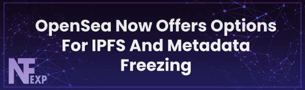 OpenSea Now Offers Options For IPFS And Metadata Freezing