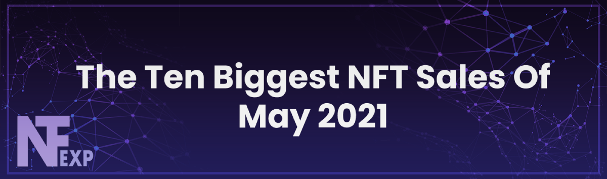 The 10 Biggest NFT Sales Of May 2021