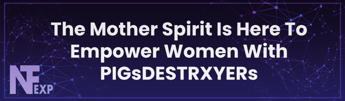 The Mother Spirit Is Here To Empower Women With PIGsDESTRXYERs