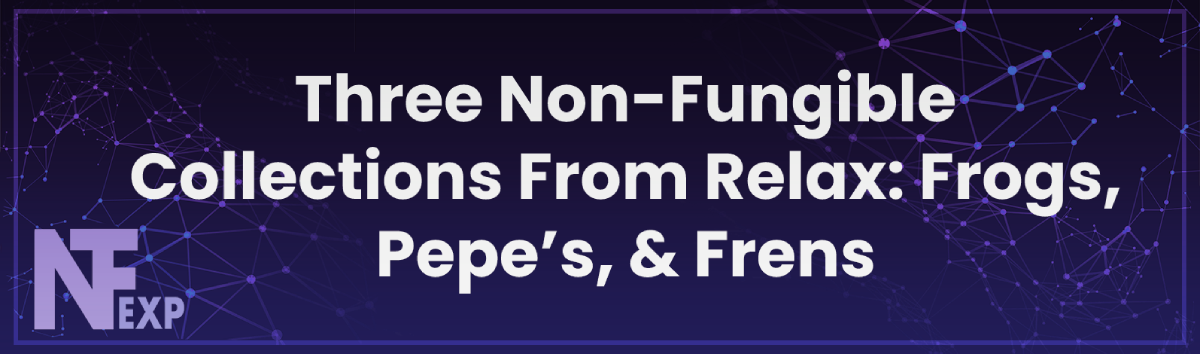 Three Non-Fungible Collections From Relax: Frogs, Pepe's, & Frens